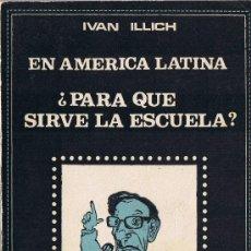 Libros de segunda mano: EN AMERICA LATINA ¿PARA QUÉ SIRVE LA ESCUELA ? - IVAN ILLICH - EDIC. BÚSQUEDA - 1974. Lote 28789373