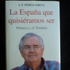 Libros de segunda mano: LA ESPAÑA QUE QUISIERAMOS SER. PREZ ORIVE. ED.OBERON. 2011 276 PAG. Lote 28787638