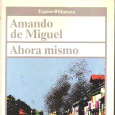 Libros de segunda mano: AHORA MISMO (AMANDO DE MIGUEL). Lote 28873281