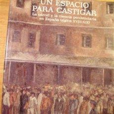 Libros de segunda mano: UN ESPACIO PARA CASTIGAR. LA CÁRCEL Y LA CIENCIA PENITENCIARIA EN ESPAÑA (SIGLOS XVIII-XIX). Lote 29615561