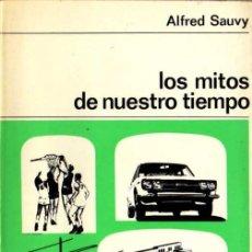Libros de segunda mano: ALFRED SAUVY - LOS MITOS DE NUESTRO TIEMPO - NUEVA COL. LABOR Nº 106 - ED. LABOR - 1969. Lote 29818980