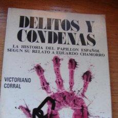 Libros de segunda mano: DELITOS Y CONDENAS. LA HISTORIA DEL PAPILLON ESPAÑOL - VICTORIANO CORRAL. Lote 29880587