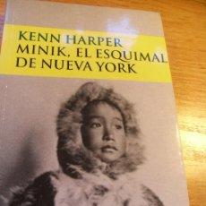 Libros de segunda mano: MINIK , EL ESQUIMAL DE NUEVA YORK - KENN HARPER - COMO NUEVO. Lote 40360494