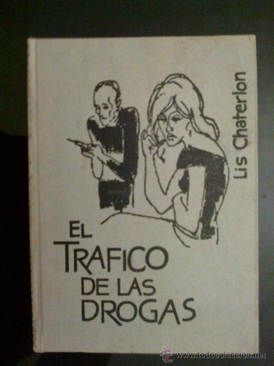 EL TRAFICO DE LAS DROGAS - LIS CHATERLON - EDICIONES RODEGAR - AÑO 1963 (Libros de Segunda Mano - Pensamiento - Sociología)