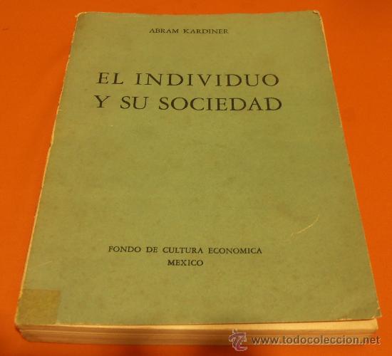 EL INDIVIDUO Y SU SOCIEDAD. ABRAM KARDINER, 1945 (Libros de Segunda Mano - Pensamiento - Sociología)