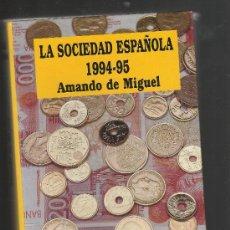 Libros de segunda mano: LA SOCIEDAD ESPAÑOLA 1994-1995 POR AMANDO DE MIGUEL. Lote 30295210