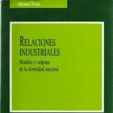 Libros de segunda mano: RELACIONES INDUSTRIALES : MODELOS Y ORÍGENES DE LA DIVERSIDAD NACIONAL / MICHAEL POOLE - 1993. Lote 30352357