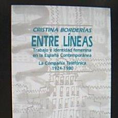 Libros de segunda mano: ENTRE LÍNEAS. TRABAJO E IDENTIDAD FEMENINA EN LA ESPAÑA CONTEMPORÁNEA. BORDERÍAS (CRISTINA) - 1993. Lote 30327077