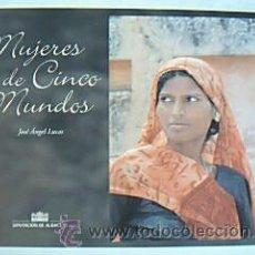 Libros de segunda mano: MUJERES DE CINCO MUNDOS. ÁNGEL LUCAS, JOSÉ (ALBACETE). EDICIONES DIPUTACIÓN DE ALBACETE, 2007. Lote 30327426