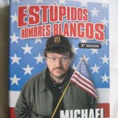 Libros de segunda mano: ESTÚPIDOS HOMBRES BLANCOS. MOORE, MICHAEL. 2003. Lote 30340543