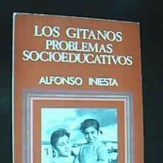 Libros de segunda mano: LOS GITANOS, PROBLEMAS SOCIOEDUCATIVOS. ALFONSO INIESTA. NARCEA EDICIONES 1981. 251 PP. ILUSTRADO. Lote 30439253