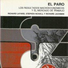 Libros de segunda mano: EL PARO : LOS RESULTADOS MACROECONÓMICOS Y EL MERCADO DE TRABAJO / RICHARD LAYARD, STEPHEN NICKELL... Lote 31067863