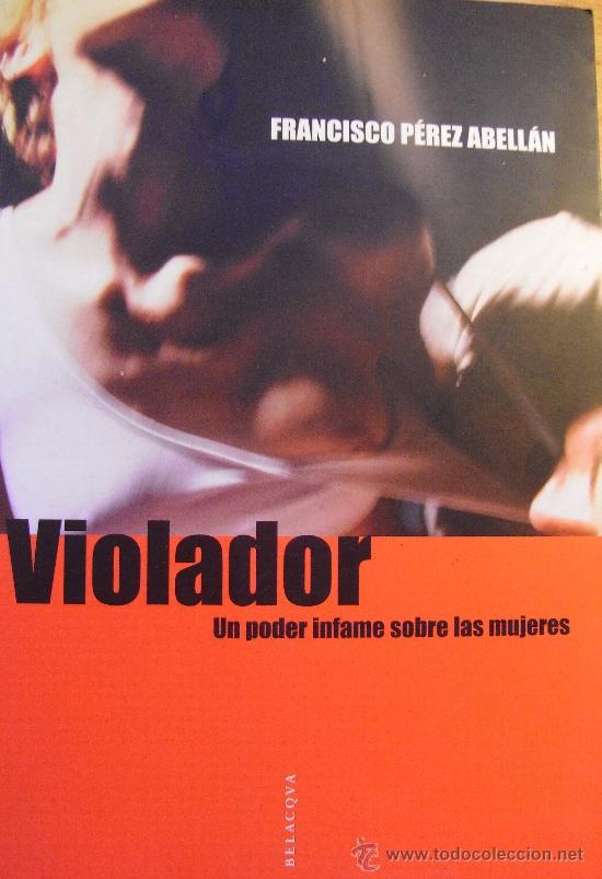 VIOLADOR , UN PODER INFAME SOBRE LAS MUJERES - PEREZ ABELLAN - NOVELADO (Libros de Segunda Mano - Pensamiento - Sociología)