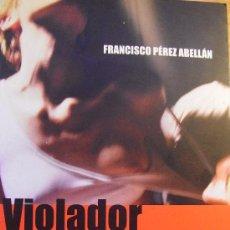 Libros de segunda mano: VIOLADOR , UN PODER INFAME SOBRE LAS MUJERES - PEREZ ABELLAN - NOVELADO . Lote 31396648