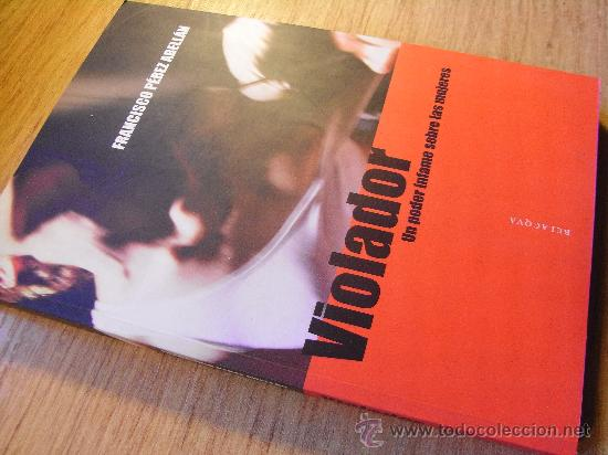 Libros de segunda mano: VIOLADOR , UN PODER INFAME SOBRE LAS MUJERES - perez abellan - Novelado - Foto 2 - 31396648