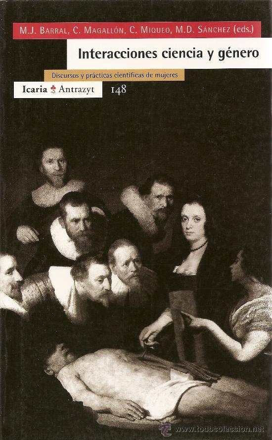INTERACCIONES CIENCIA Y GÉNERO DE M.J. BARRAL, C. MAGALLÓN, C. MIQUEO Y M.D. SANCHEZ (ICARIA) (Libros de Segunda Mano - Pensamiento - Sociología)