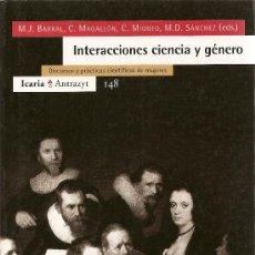 Libros de segunda mano: INTERACCIONES CIENCIA Y GÉNERO DE M.J. BARRAL, C. MAGALLÓN, C. MIQUEO Y M.D. SANCHEZ (ICARIA). Lote 31461401