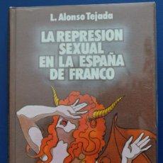 Libros de segunda mano: LA REPRESIÓN SEXUAL EN LA ESPAÑA DE FRANCO - DE LUIS ALONSO TEJADA. CIRCULO DE LECTORES, 1977.. Lote 31586856