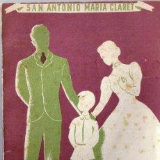 Libros de segunda mano: A LOS PADRES DE FAMILIA - SAN ANTONIO Mª CLARET - 1951 - EDIT. LA HORMIGA DE ORO. Lote 31674589
