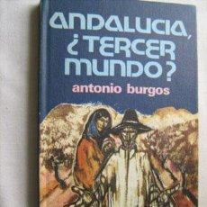 Libros de segunda mano: ANDALUCÍA, ¿TERCER MUNDO? BURGOS, ANTONIO. 1974. Lote 31697698