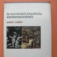 Libros de segunda mano: LA SOCIEDAD ESPAÑOLA CONTEMPORÁNEA. JUTGLAR. Lote 88399642