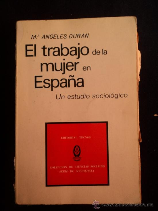 EL TRABAJO DE LA MUJER EN ESPAÑA. ANGELES DURAN. TECNOS.1972 250 PAG (Libros de Segunda Mano - Pensamiento - Sociología)