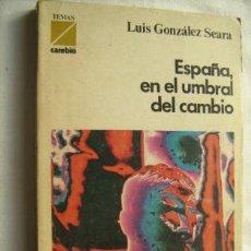 Libros de segunda mano: ESPAÑA, EN EL UMBRAL DEL CAMBIO. GONZÁLEZ SEARA, LUIS. 1975. Lote 32367015