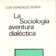 Libros de segunda mano: LA SOCIOLOGÍA, AVENTURA DIALÉCTICA /// LUIS G. SEARA. Lote 32506358