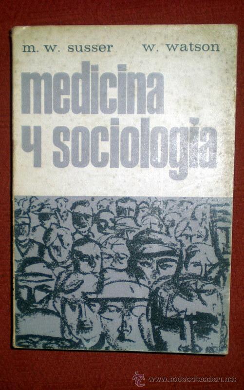 MEDICINA Y SOCIOLOGÍA;M.W.SUSSER/ W.WATSON;ATLANTE 1967 (Libros de Segunda Mano - Pensamiento - Sociología)