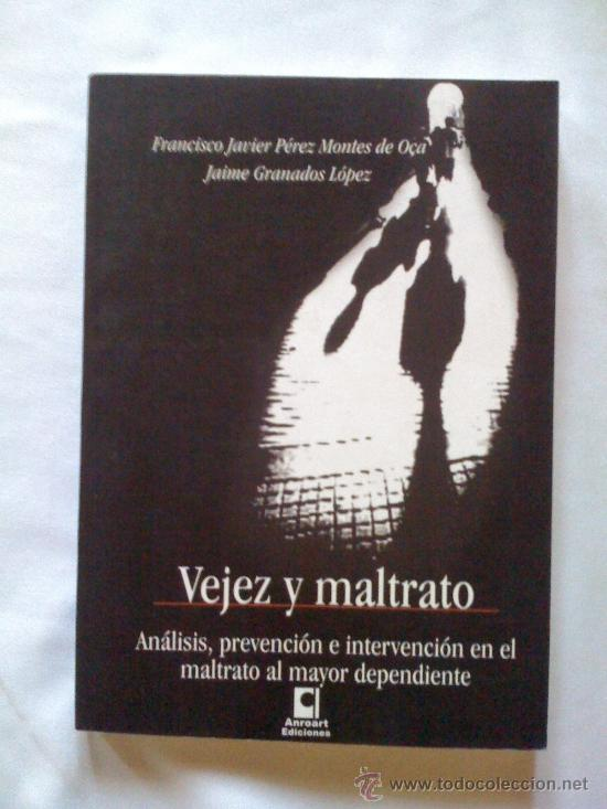 VEJEZ Y MALTRATO, DE FRANCISCO JAVIER PÉREZ MONTES DE OCA Y JAIME GRANADOS LÓPEZ. ANROART, 2005 (Libros de Segunda Mano - Pensamiento - Sociología)