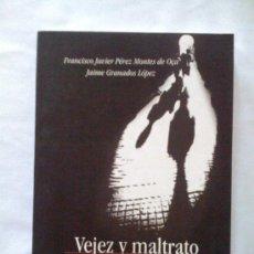 Libros de segunda mano: VEJEZ Y MALTRATO, DE FRANCISCO JAVIER PÉREZ MONTES DE OCA Y JAIME GRANADOS LÓPEZ. ANROART, 2005. Lote 32832622