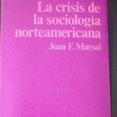 Libros de segunda mano: JUAN F. MARSAL. LA CRISIS DE LA SOCIOLOGÍA NORTEAMERICANA. BARCELONA, 1977. Lote 32837063