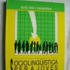 Libros de segunda mano: SOCIOLINGÜÍSTICA PER A JOVES. SOLÉ I CAMARDONS, JORDI. 1989. Lote 32972065
