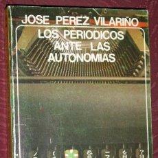 Libros de segunda mano: LOS PERIÓDICOS ANTE LAS AUTONOMÍAS POR JOSÉ PÉREZ VILARIÑO DE ED. AKAL EN MADRID 1982. Lote 32965038