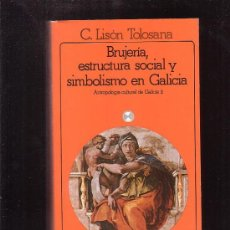Libros de segunda mano: BRUJERIA ESTRUCTURA SOCIAL Y SIMBOLISMO EN GALICIA /POR: LISON TOLOSANA ( ANTROPOLOGIA ). Lote 33110653