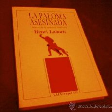 Libros de segunda mano: HENRI LABORIT. LA PALOMA ASESINADA. LAIA. Lote 33131120
