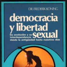 Libros de segunda mano: DEMOCRACIA Y LIBERTAD SEXUAL - DR.FREDERIK KONING *. Lote 33416075