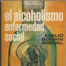 Libros de segunda mano: EL ALCOHOLISMO, ENFERMEDAD SOCIAL - EMILIO BOGANI MIQUEL. Lote 33754526