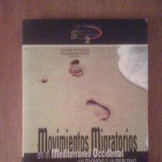 Libros de segunda mano: MOVIMIENTOS MIGRATORIOS EN EL MEDITERRÁNEO OCCIDENTAL. SANDRA GIL ARAUJO / MOHAMMED DAHIRI. 2003. Lote 33772866