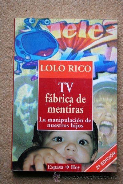 TV. FÁBRICA DE MENTIRAS. LA MANIPULACIÓN DE NUESTROS HIJOS. LOLO RICO. (Libros de Segunda Mano - Pensamiento - Sociología)