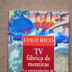 Libros de segunda mano: TV. FÁBRICA DE MENTIRAS. LA MANIPULACIÓN DE NUESTROS HIJOS. LOLO RICO.. Lote 33800483