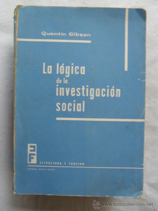 LA LOGICA DE LA INVESTIGACION SOCIAL.QUENTIN GIBSON (Libros de Segunda Mano - Pensamiento - Sociología)