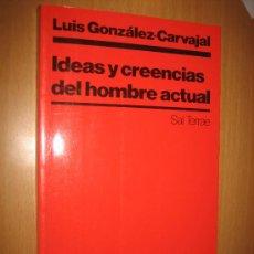 Libros de segunda mano: IDEAS Y CREENCIAS DEL HOMBRE ACTUAL - LUIS GONZÁLEZ-CARVAJAL. ( CRISTIANISMO. SOCIOLOGÍA). Lote 136078105