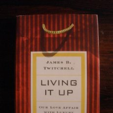Libros de segunda mano: LIVING IT UP: OUR LOVE AFFAIR WITH LUXURY -- JAMES B. TWITCHELL. Lote 33121044