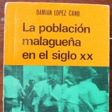 Libros de segunda mano: LA POBLACION MALAGUEÑA EN EL SIGLO XX – DAMIAN LOPEZ CANO - UNIVERSIDAD DE MALAGA 1985. Lote 34614769
