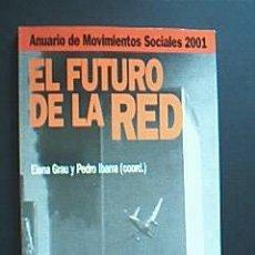 Libros de segunda mano: EL FUTURO DE LA RED. ANUARIO DE MOVIMIENTOS SOCIALES 2001. ELENA GRAU Y PEDRO IBARRA (COORD). ICARIA. Lote 34736713