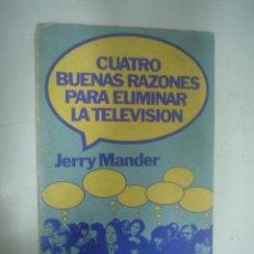Libros de segunda mano: JERRY MANDER: CUATRO BUENAS RAZONES PARA ELIMINAR LA TELEVISIÓN. Lote 35775987