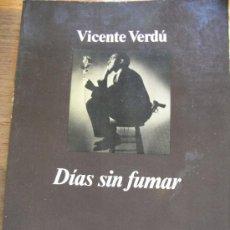 Libros de segunda mano: VICENTE VERDÚ - DÍAS SIN FUMAR. Lote 36228967