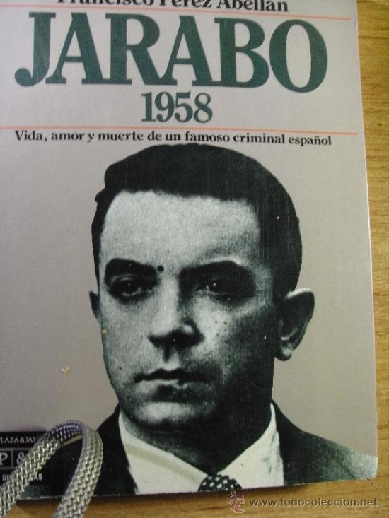 JARABO 1958. VIDA Y MUERTE DE UN FAMOSO CRIMINAL ESPAÑOL - F PÉREZ ABELLAN (Libros de Segunda Mano - Pensamiento - Sociología)