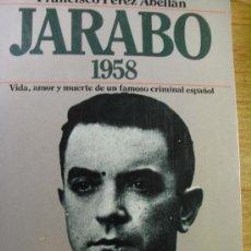 Libros de segunda mano: JARABO 1958. VIDA Y MUERTE DE UN FAMOSO CRIMINAL ESPAÑOL - F PÉREZ ABELLAN. Lote 36961765